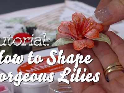 Flower shaping 101: How to shape gorgeous lilies for cards, papercrafts and scrapbooks