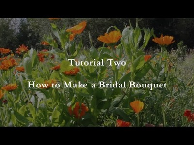 Common Farm Flowers - Tutorial Two - How to make a Bridal Bouquet