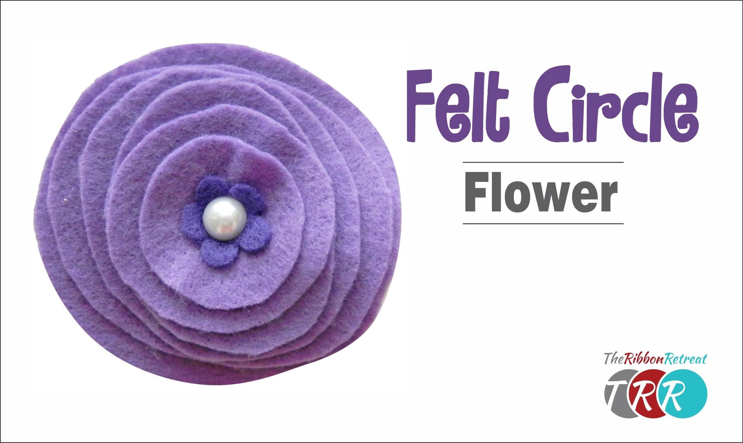How to Make a Felt Circle Flower - TheRibbonRetreat.com