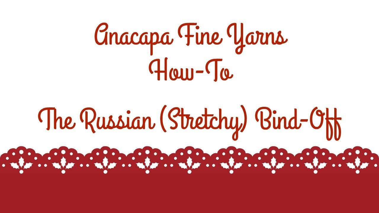How to: Russian Bind Off - Anacapa Fine Yarns