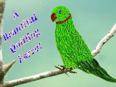 Paper Quilling; Made Easy # How to make a beautiful Parrot