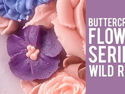 Buttercream Flower Series: How to Make a Wild Rose