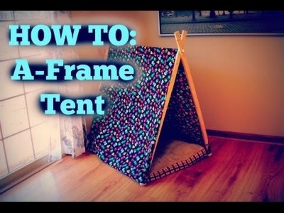 HOW TO: A-Frame Tent