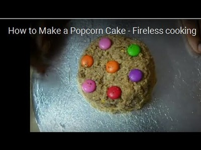 How to Make a Popcorn Cake - Fireless cooking