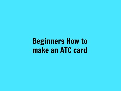 How to- Make an Artist Trading Card (atc) for beginners