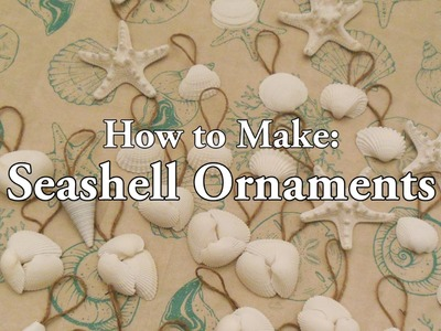 How to Make: Seashell Ornaments