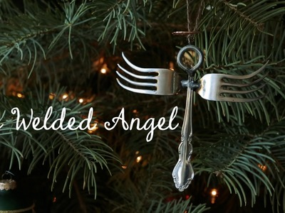 The Welded Angel - How to weld forks and stuff for the holidays