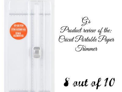 "G's Review of the Cricut 12"" - 15"" Paper Trimmer!"