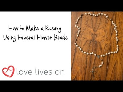 How to make a Rosary out of Funeral Flower Beads