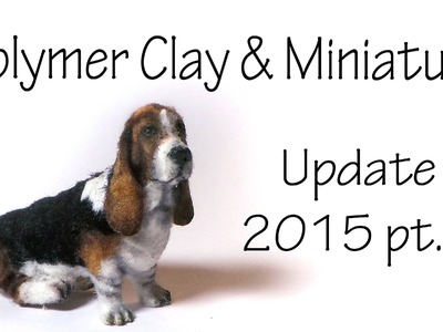 Polymer Clay & Miniature Update 2015 pt. 2