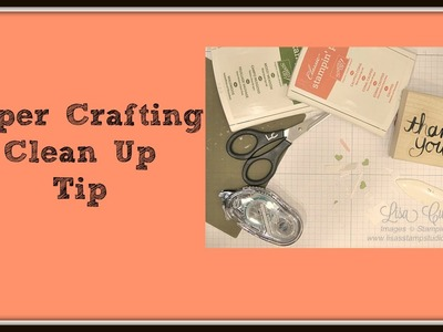Quick Crafting Tip - Paper Crafting Clean Up Tip