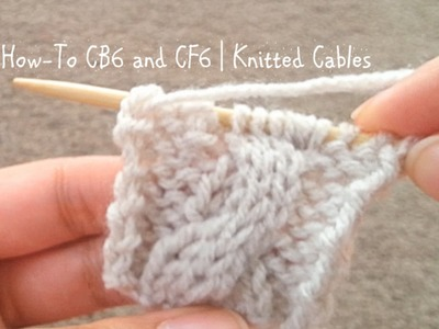How To CB6 and CF6 | Knitted Cables | Redone