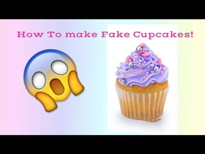 How To make Fake Cupcakes!!?