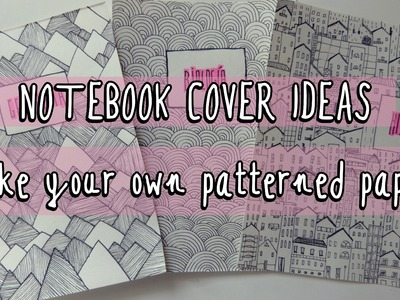 Make your own patterned paper! Notebook cover ideas