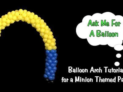 Minion Balloon Arch - Balloon Decoration Tutorial