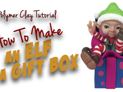 """Polymer Clay Tutorial """"How to make an Elf in a Gift Box"""""""