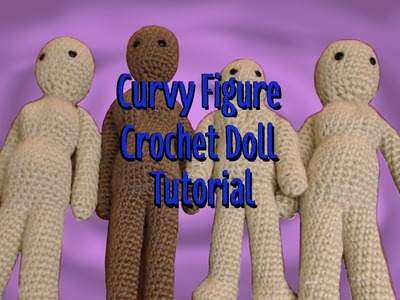 Curvy Figure Crochet Doll Tutorial Part 1