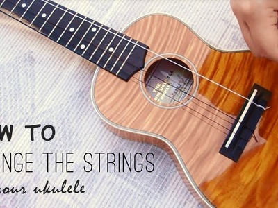 HOW TO : Change the Strings on Your Ukulele