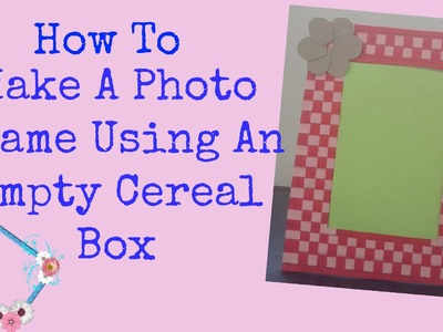 How To: Empty Cereal Box Photo Frame
