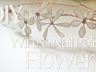 How to make Flowers with Jewelry Wire & Nail Polish | DIY Pinterest Flower Tutorial