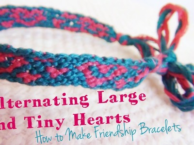 Alternating Large and Tiny Hearts ♥ How to Make Friendship Bracelets
