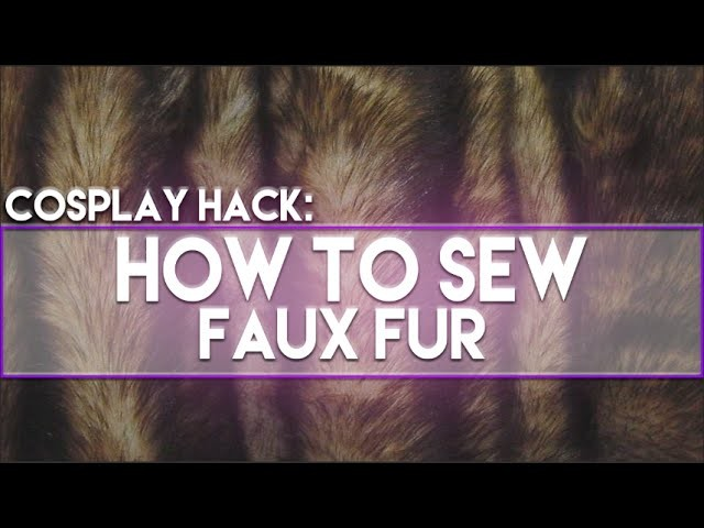 Cosplay Hack: How to Sew Faux Fur!