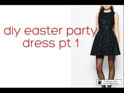 DIY Easter party dress  (part one)