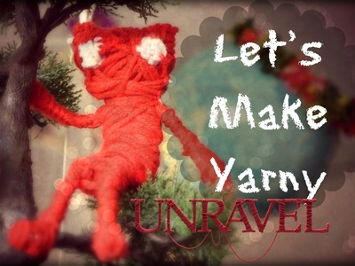 Unravel ♥ How to make Yarny