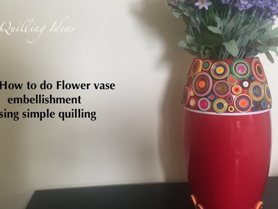 Art and Craft: Flower vase embellishment using simple quilling
