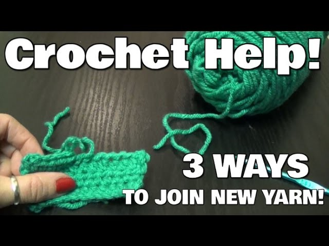 Crochet Help: 3 Options for Joining a New Ball of Yarn