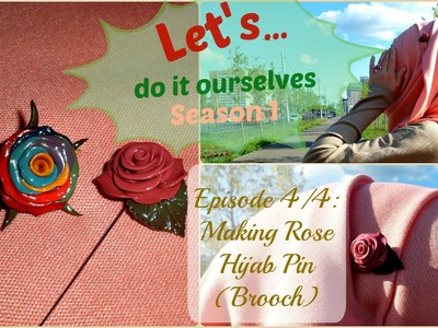 DIY Rose Hijab Pin [Let's Do It Ourselves S.1_Ep.4.4]