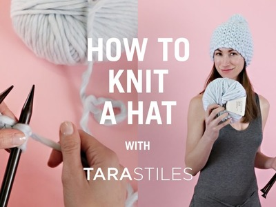 How To Knit A Hat - with Tara Stiles