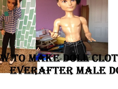 How to make doll clothes.pants and shirt for a everafter male doll