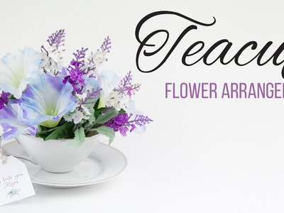DIY Teacup Flower Arrangement |  Arreglo floral