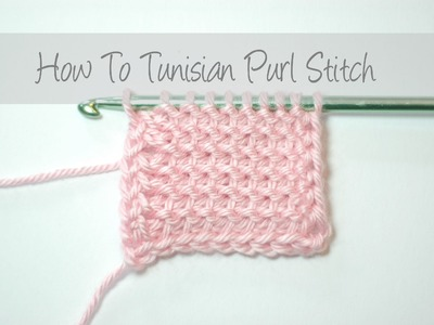 How To Tunisian Purl Stitch