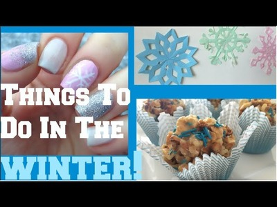 What to do when you're BORED? Winter Edition Tutorial  (DIY nails, baking and room decor)