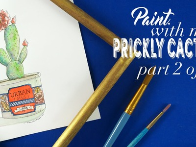 Paint with Me: Watercolor Prickly Cactus Tutorial (Part 2 of 2)