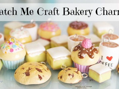 Watch Me Craft │ Bakery Charms (Cupcakes, Cookies and More!)