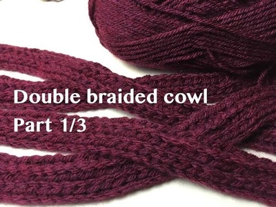 Ophelia Talks about making a Double Braided Cowl Part 1.3