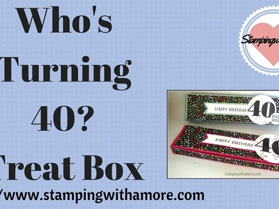 WHO'S TURNING 40!!! BIRTHDAY TREAT BOX