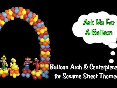 Balloon Arch & Centerpieces for Sesame Street Party