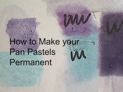 How to-Make your Pan Pastels Permanent