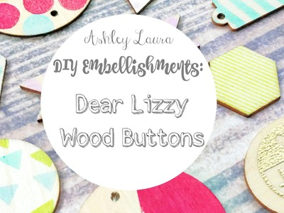 "DIY Embellishments: ""Dear Lizzy"" wood buttons"
