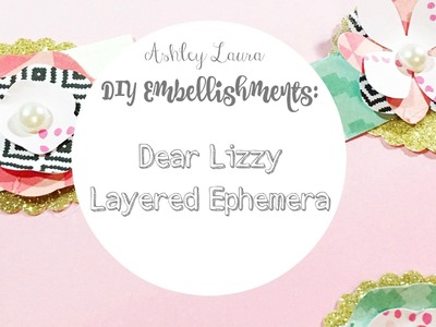 "DIY Embellishments: ""Dear Lizzy"" layered ephemera"