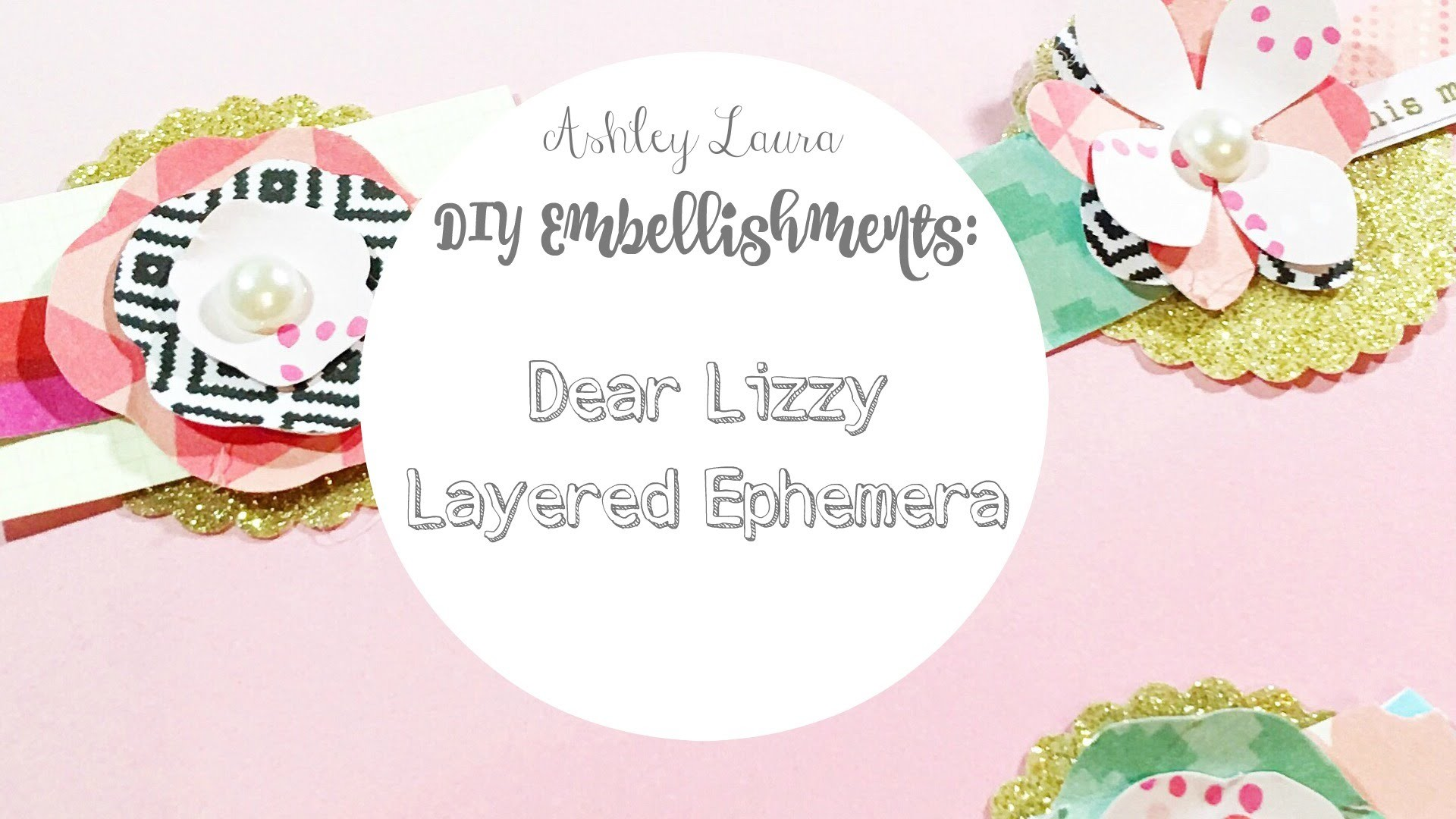 "DIY Embellishments: ""Dear Lizzy"" layered ephemera"