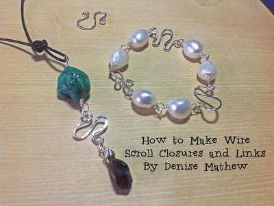 Getting Started Making Wire Wrapped Scroll Closure and Links by Denise Mathew