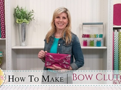 How to Make a Bow Clutch & Wallet | with Jennifer Bosworth of Shabby Fabrics