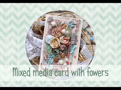 Mixed media card with fowers - tutorial