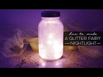 HOW TO: Glitter Fairy Mason Jar Night Light Tutorial! Pinterest