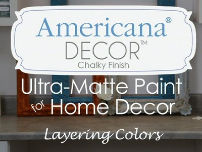 How to layer colors with Americana Decor Chalky Finish Ultra-Matte Paint